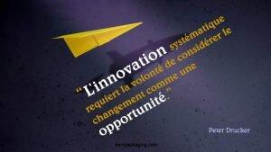 L'innovation systématique requiert la volonté de considérer le changement comme une opportunité.