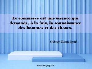 Le commerce est une science qui demande, à la fois, la connaissance des hommes et des choses.