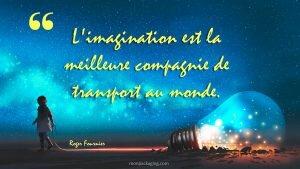 L'imagination est la meilleure compagnie de transport au monde.