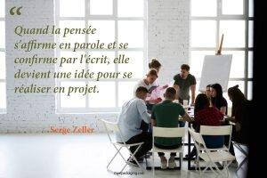 Quand la pensée s'affirme en parole et se confirme par l'écrit, elle devient une idée pour se réaliser en projet.